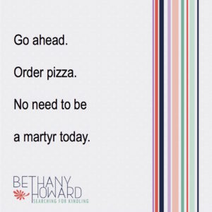 A Reminder: No One Asked You To Be A Martyr
