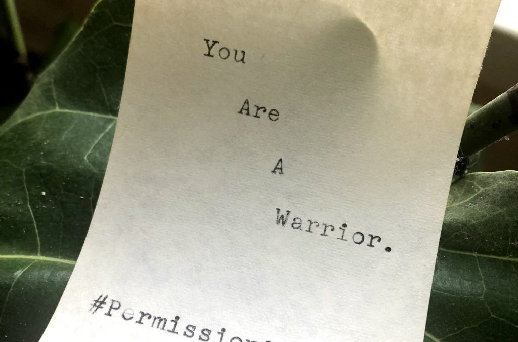 You are a warrior.